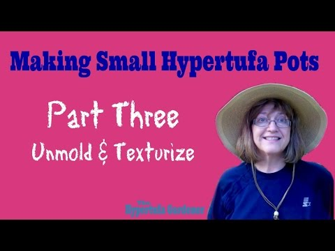 Making Small Hypertufa Pots - Unmold and Texturize - Part 3 of 3