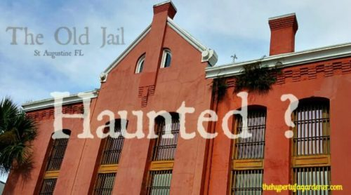 The Old Jail In St Augustine – Haunted? You Decide!