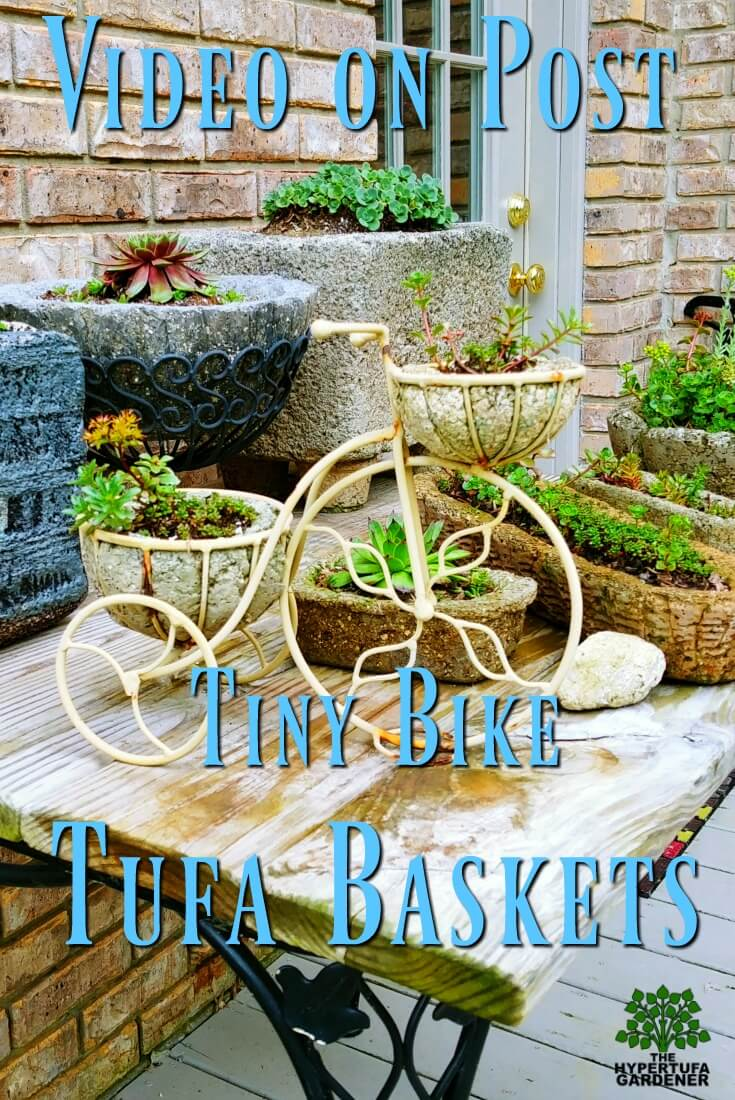 Tiny Bike Tufa Baskets includes a video on how I made them with hypertufa.