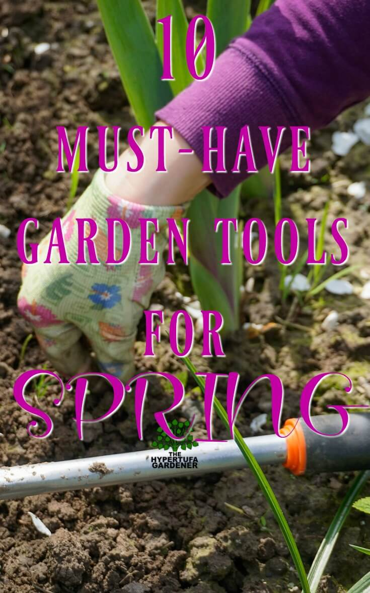 10 MUST HAVE GARDEN TOOLS FOR SPRING