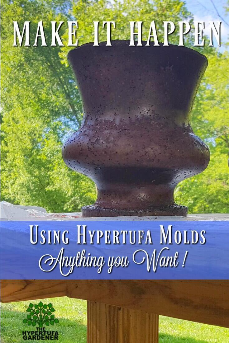 Using Hypertufa Molds . You can use anything you want. Just make it happen!