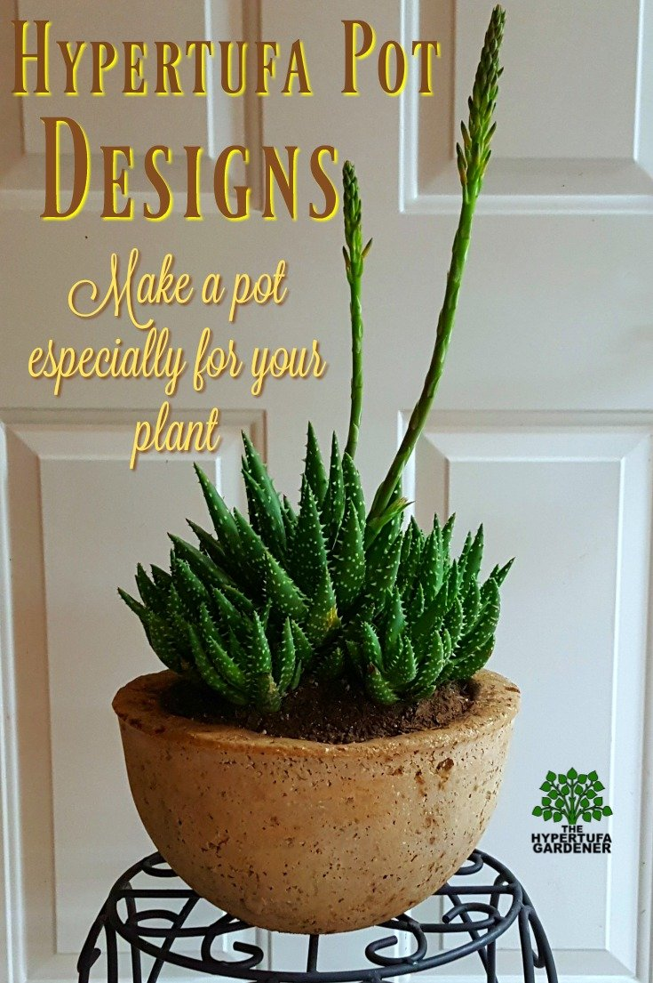 Hypertufa Pot Designs - Make a Pot especially for your plant
